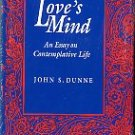 Dunne, John S. Love's Mind : An Essay On Contemplative Life