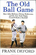 Deford, Frank. The Old Ball Game: How...The New York Giants Created Modern Baseball