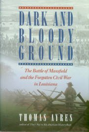 Ayres, T. Dark And Bloody Ground: The Battle Of Mansfield And The Forgotten Civil War In Louisiana