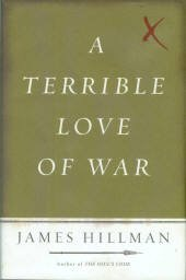 Hillman, James. A Terrible Love Of War