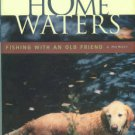 Monninger, Joseph. Home Waters: Fishing With An Old Friend