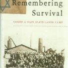 Browning, Christopher R. Remembering Survival: Inside A Nazi Slave-Labor Camp
