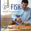 Tourondel, Laurent, and Friedman, Andrew. Go Fish: Fresh Ideas For American Seafood