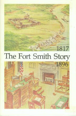 Hicks, Edwin P. The Fort Smith Story: Fort Smith National Historic Site