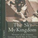 Reitsch, Hanna. The Sky My Kingdom: Memoirs Of The Famous German World War II Test Pilot