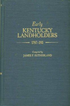 Sutherland, James F, compiler. Early Kentucky Landholders, 1787-1811