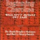 Holmes, Ruth Bradley, and Smith, Betty Sharp. Beginning Cherokee