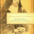 Schmidt, Joseph F. Everything Is Grace: The Life And Way Of Therese Of Lisieux