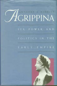 Barrett, Anthony A. Agrippina: Sex, Power, And Politics In The Early Empire
