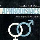 Walton, Alan Hull. Aphrodisiacs: From Legend To Prescription