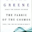 Greene, Brian. The Fabric Of The Cosmos: Space, Time, And The Texture Of Reality