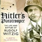 Villahermosa, Gilberto. Hitler's Paratrooper: The Life And Battles Of Rudolf Witzig