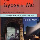 Simon, Ted. The Gypsy In Me: From Germany To Romania In Search Of Youth, Truth, And Dad