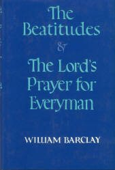 Barclay, William. The Beatitudes And The Lord's Prayer For Everyman