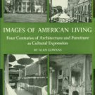 Images Of American Living: Four Centuries Of Architecture & Furniture As Cultural Expression