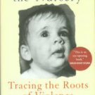 Karr-Morse, Robin, and Wiley, Meredith S. Ghosts From The Nursery: Tracing The Roots Of Violence