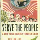 Lin-Liu, Jen. Serve The People: A Stir-Fried Journey Through China