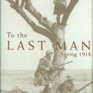 Macdonald, Lyn. To The Last Man: Spring 1918