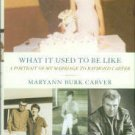 Carver, Mayann Burk. What It Used To Be Like: A Portrait Of My Marriage To Raymond Carver