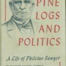 Current, Richard Nelson. Pine Logs And Politics: A Life Of Philetus Sawyer, 1816-1900