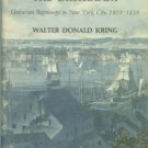 Kring, Walter. Liberals Among The Orthodox: Unitarian Beginnings In New York City, 1819-1839