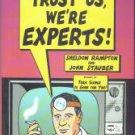 Rampton, Sheldon, and Stauber, John. Trust Us, We're Experts! How Industry Manipulates Science