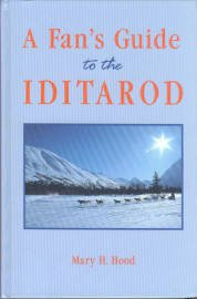 Hood, Mary H. A Fan's Guide To The Iditarod