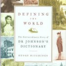 Hitchings, Henry. Defining The World: The Extraordinary Story Of Dr Johnson's Dictionary