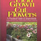 Stevens, Alan B. Field Grown Cut Flowers: A Practical Guide And Sourcebook