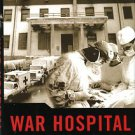 Fink, Sheri. War Hospital: A True Story Of Surgery And Survival