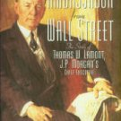 The Ambassador From Wall Street: The Story Of Thomas W. Lamont, J.P. Morgan's Chief Executive
