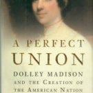 , Catherine. A Perfect Union: Dolley Madison And The Creation Of The American Nation