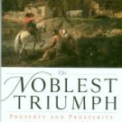 Bethell, Tom. The Noblest Triumph: Property And Prosperity Through The Ages