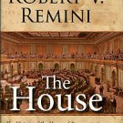 Remini, Robert V. The House: The History Of The House Of Representatives