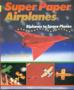 Schmidt, Norman. Super Paper Airplanes: Biplanes To Space Planes
