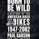 Garson, Paul. Born To Be Wild: A History Of The American Biker And Bikes, 1947-2002