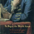 Bailyn, Bernard. To Begin The World Anew: The Genius And Ambiguities Of The American Founders