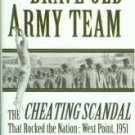 Blackwell, J. On Brave Old Army Team: The Cheating Scandal That Rocked The Nation: West Point, 1951