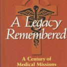 Crane, Sophie Montgomery. A Legacy Remembered: A Century Of Medical Missions
