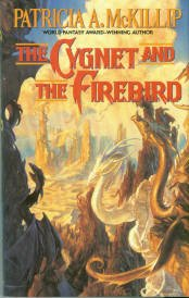 McKillip, Patricia A. The Cygnet And The Firebird