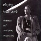 Morrison, Toni. Playing In The Dark: Whiteness And The Literary Imagination