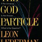 Lederman, Leon. The God Particle: If The Universe Is The Answer, What Is The Question?