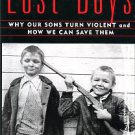 Garbarino, James. Lost Boys: Why Our Sons Turn Violent And How We Can Save Them