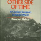 Phibbs, Brendan. The Other Side of Time: A Combat Surgeon in World War II
