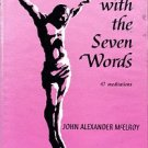 McElroy, John Alexander. Living With The Seven Words: Daily Devotions For Lent