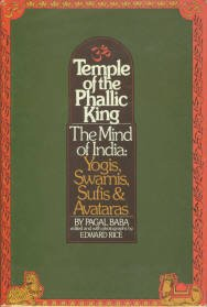 Baba, Pagal. Temple of the Phallic King. The Mind of India: Yogis, Swamis, Sufis and Avataras