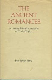 Perry, Ben Edwin. The Ancient Romances: A Literary-Historical Account of Their Origins