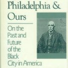 William Dorsey's Philadelphia: and Ours: On the Past and Future of the Black City in America