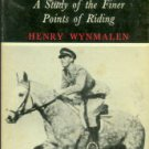 Wynmalen, Henry. Dressage: A Study of the Finer Points of Riding