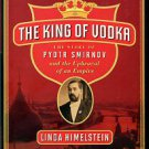 Himelstein, Linda. The King Of Vodka: The Story Of Pyotr Smirnov And The Upheaval Of An Empire